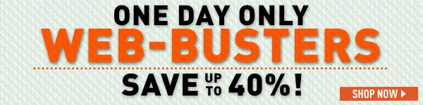 Web-Busters! One Day Only - Save Up to 40%!