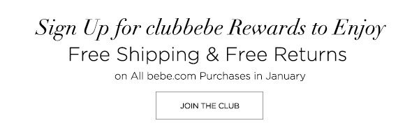 Sign Up for clubbebe Rewards to Enjoy Free Shipping & Free Returns on All bebe.com Purchases in January   JOIN THE CLUB >