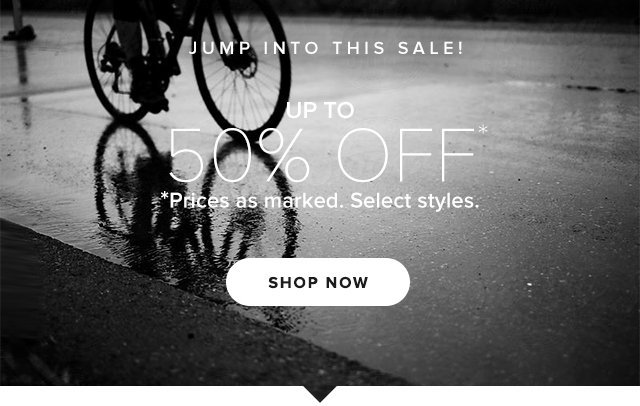 Jump into this Sale! UP TO 50% OFF - *Prices as marked. Select styles. - Shop Now