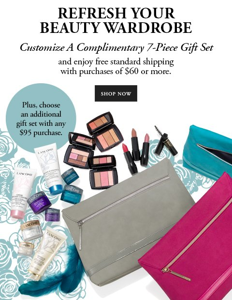 REFRESH YOUR BEAUTY WARDROBE - Customize A Complimentary 7-Piece Gift Set and enjoy free standard shipping with purchases of $60 or more. - SHOP NOW