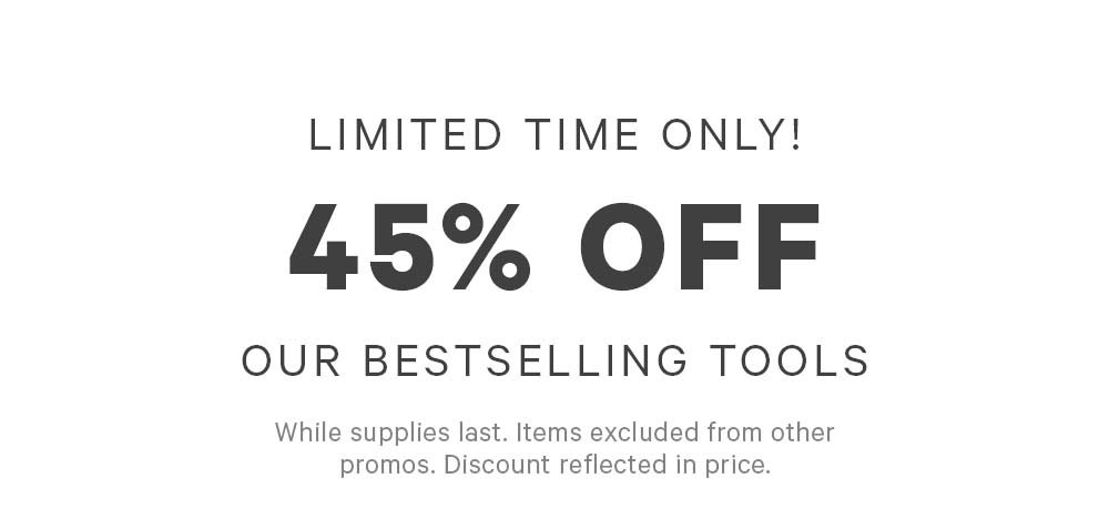 45% Off Our Bestselling Tools