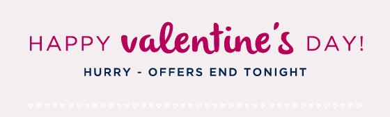 Happy Valentine's Day! Hurry, offers end tonight.