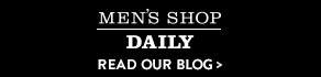 MEN'S SHOP DAILY - READ OUR BLOG