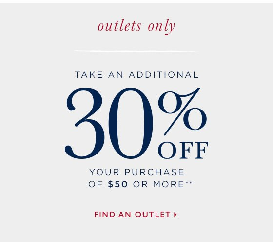 Outlets only. Take an additional 30% off your purchase of $50 or more.** Find an outlet