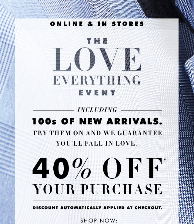 LOVE | 40% OFF* YOUR PURCHASE