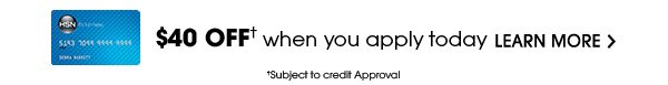 $40 OFF* when you apply today