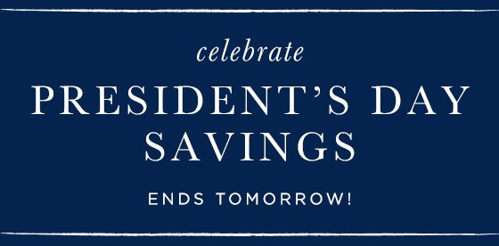 President's Day Savings! Ends Tomorrow.