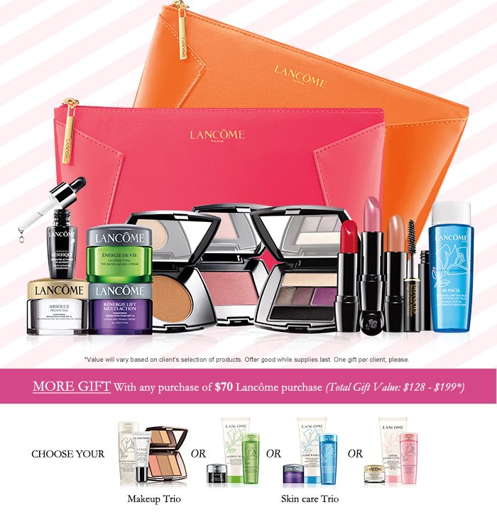 MORE GIFT With any purchase of $70 Lancôme purchase (Total Gift Value: $128 - $199*)
