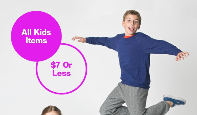 Kids $7 and Under. Shop Now.