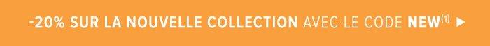 -20% sur la nouvelle collection avec le code NEW