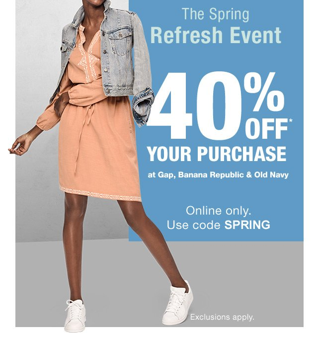 The Spring Refresh Event 40% OFF* YOUR PURCHASE