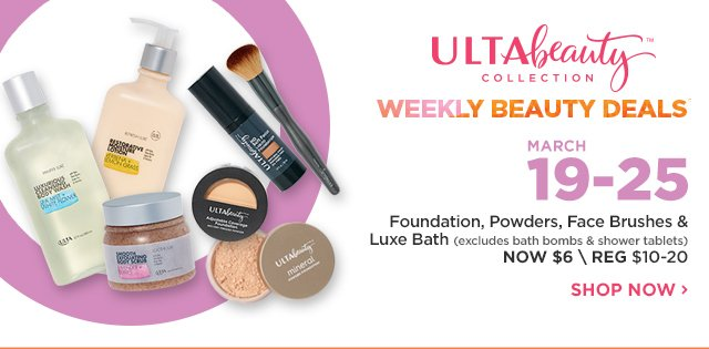 ULTA BEAUTY COLLECTION | Weekly Beauty Deals March 19-25 | Foundation, Powders, Face Brushes and Luxe Bath NOW $6, excludes bath bombs and shower tablets.