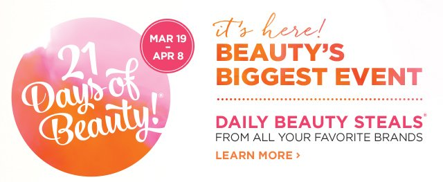 21 Days of Beauty, March 19-April 8 | Daily Beauty Steals from all your favorite brands, Learn More
