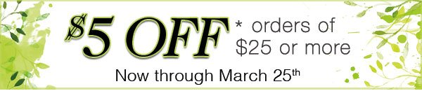 $5 OFF orders of $25 or more!