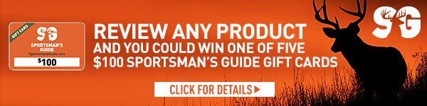 Review any product and you could score one of FIVE $100 Sportsman's Guide Gift Cards. See details.