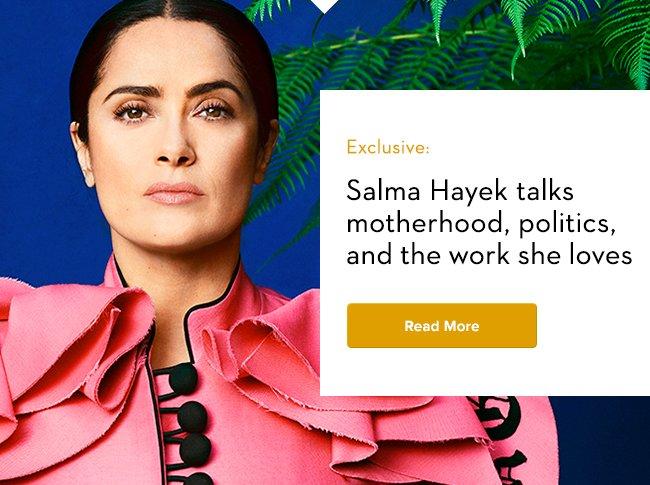 Salma Hayek Talks motherhood, Politics, and the work she loves