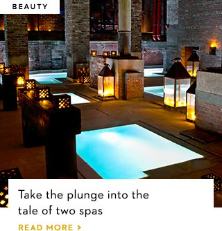 Take the plunge into the tale of two spas