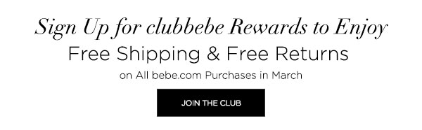 Sign Up for clubbebe Rewards to Enjoy Free Shipping & Free Returns on All bebe.com Purchases in March   JOIN THE CLUB >