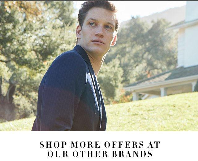 SHOP MORE OFFERS AT OUR OTHER BRANDS