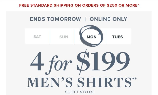 ENDS TOMORROW | ONLINE ONLY | FOUR DAYS ONLY | 4 FOR $199 MEN'S SHIRTS** SELECT STYLES