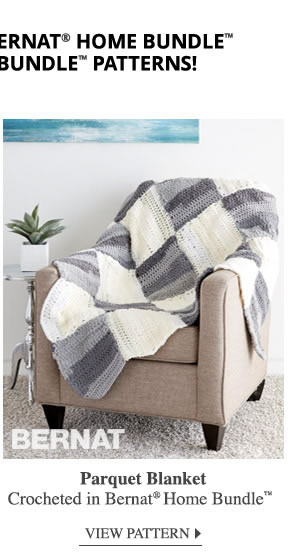 Take a look at these Bernat Home Bundle and Bernat Baby Bundle Patterns! Parquet Blanket crocheted in Bernat Home Bundle. VIEW PATTERN.