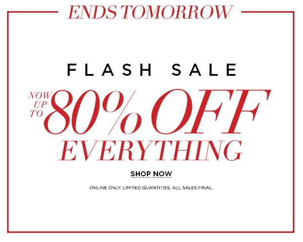 02ddbbe789d ENDS TOMORROW Flash Sale Now Up to 80% Off Everything ONLINE ONLY. LIMITED  QUANTITIES