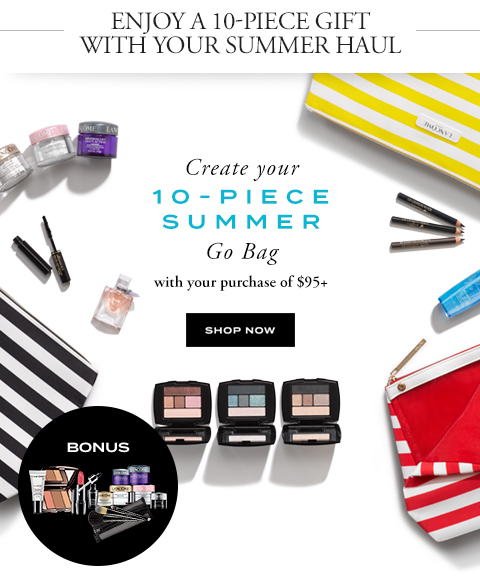 ENJOY A 10-PIECE GIFT WITH YOUR SUMMER HAUL - SHOP NOW