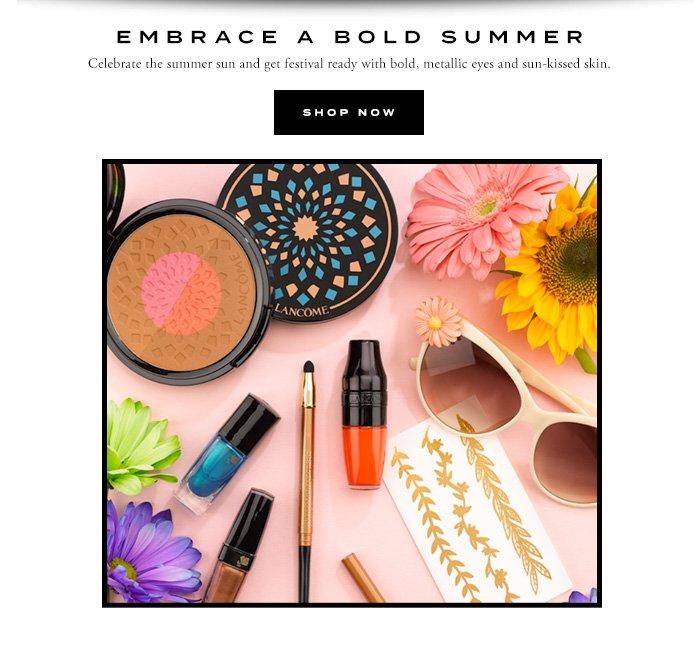 EMBRACE A BOLD SUMMER - SHOP NOW
