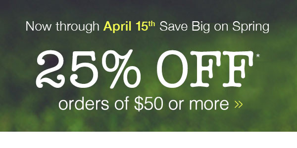 25% OFF your order of $50 or more!