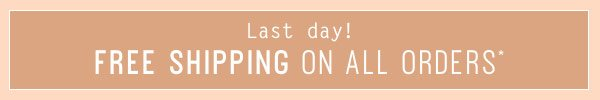 Last day! Free shipping on all orders