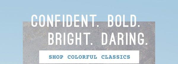 Confident. Bold. Bright. Daring. Shop Colorful Classics
