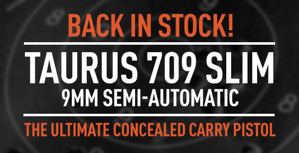 Back in Stock! Taurus 709 Slim 9mm Semi-Automatic - The Ultimate Concealed Carry Pistol