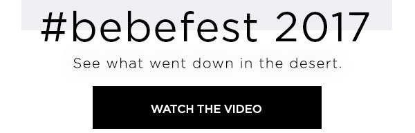 #bebefest 2017   See what went down in the desert.   WATCH THE VIDEO >