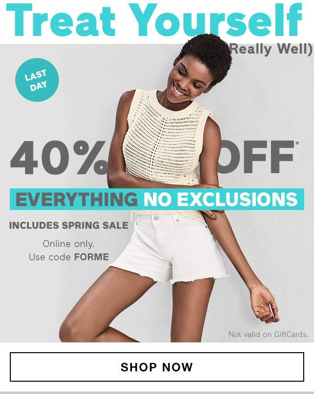 Treat Yourself | 40% OFF* | EVERYTHING NO EXCLUSIONS | SHOP NOW