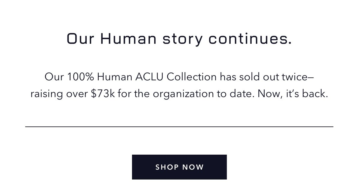 Our 100% Human ACLU Collection has sold out twice-