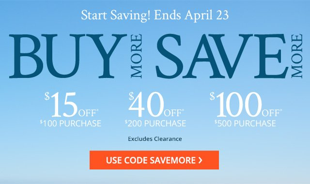 Start saving! Ends April 23. Buy more save more.