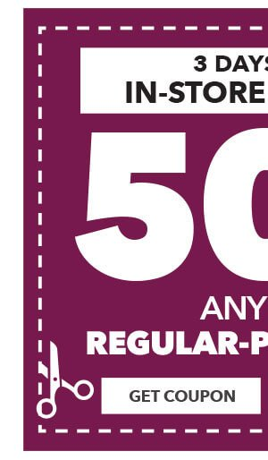 3 Days Only! In store and Online 50% off Any One Regular Priced Item. GET COUPON.