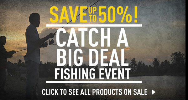 Catch a Big Deal - Fishing Event! Up to 50% Off!