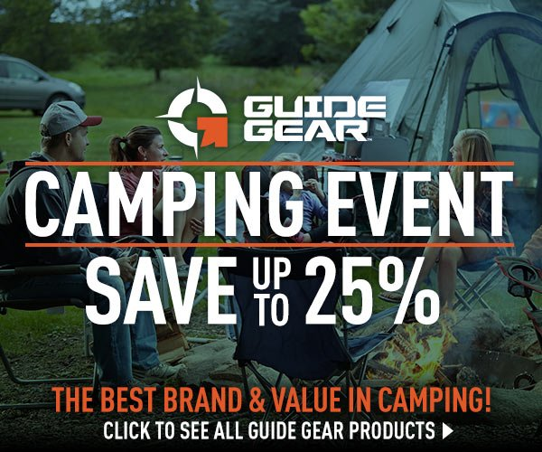 Guide Gear Camping Event! Up to 25% Off - The Best Brand & Value in Camping!