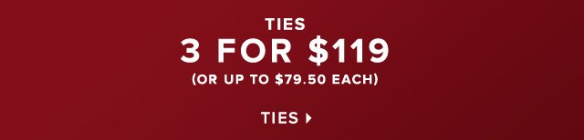 TIES 3 FOR $119 | SHOP NOW
