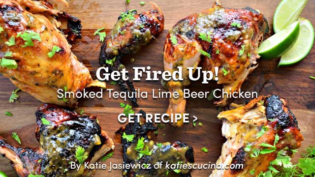 Get Fired Up! Smoked Tequila Lime Beer Chicken. Get Recipe ›