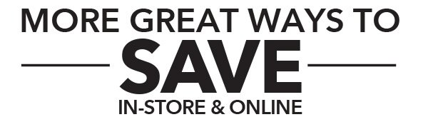 More Great Ways To Save In-Stores and Online.