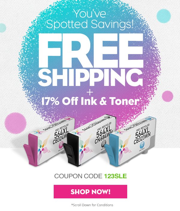 YOU'VE SPOTTED SAVINGS! FREE SHIPPING + 17% OFF INK & TONER* COUPON CODE: 123SLE SHOW NOW!