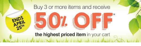 Buy 3 or more items and get 50% OFF the highest priced item in your cart!