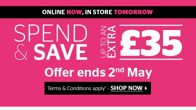 Spend and Save - online now, in store tomorrow