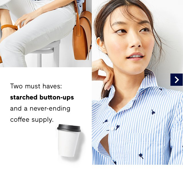 Two must haves: starched button-ups and a never-ending coffee supply.