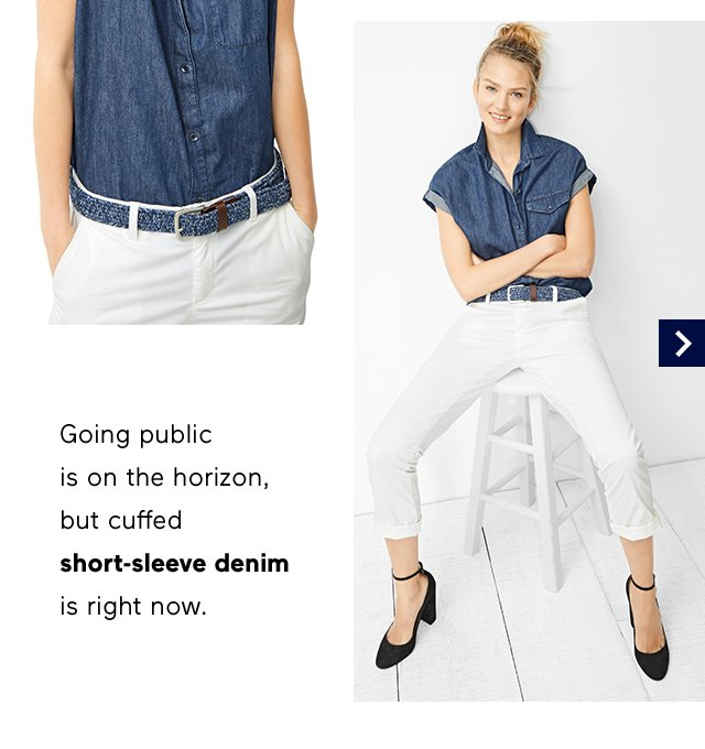 Going public is on the horizon, but cuffed short-sleeve denim is right now.