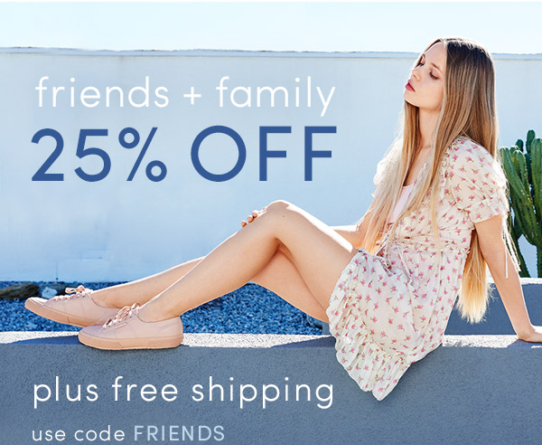 Friends + Family! 25% Off plus Free Shipping