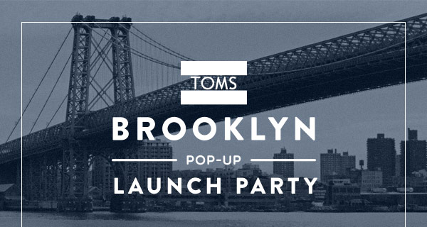 TOMS Brooklyn Pop-up Launch Party