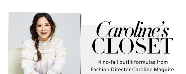 Caroline's Closet 4 no-fail outfit formulas from Fashion Director Caroline Maguire.